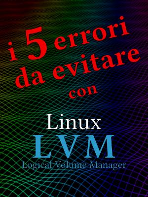 i 5 errori da evitare con Linux LVM